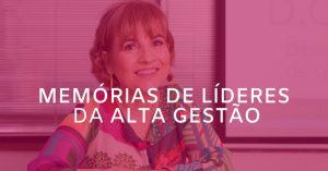MEMÓRIAS DE LÍDERES DA ALTA GESTÃO